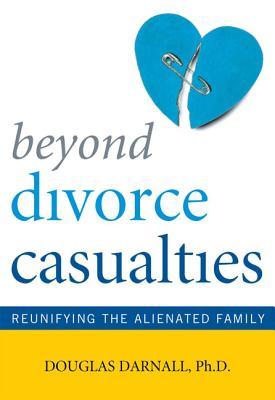 Beyond Divorce Casualties By Darnall, Douglas, Ph.D.